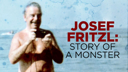 Josef Fritzl: Story of a Monster